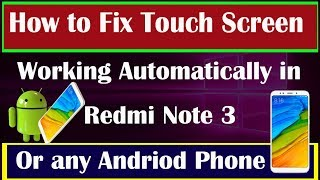 How to fix Redmi note 3 touch screen working automatically
