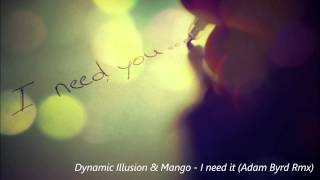 Dynamic Illusion & Mango - I need it (Adam Byrd Remix)