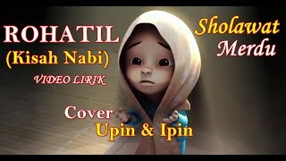 Download lagu Rohatil Sholawat Kisah Nabi cover Upin Ipin Video Lirik ~ Sholawat Merdu Rohatil Kisah sang Rosul