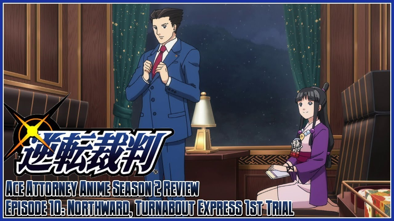 Ace Attorney The Anime Season 2 Review Episode 10 Northward