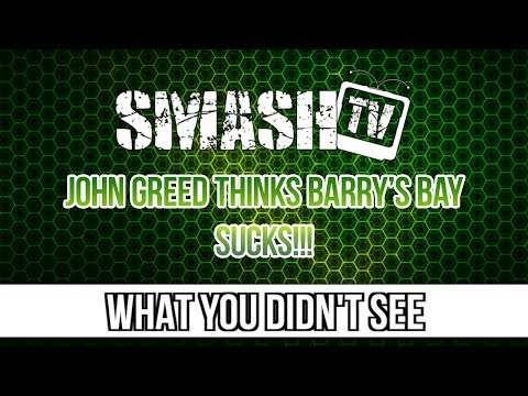 What You Didn't See - John Greed Thinks Barry's Bay Sucks!