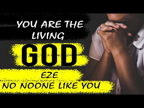 Best Christian Praise and worship songs 2018 - EKWUEME You are The living God