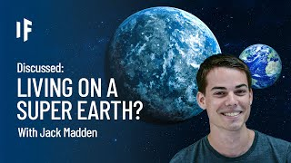 Discussed: What If We Lived on a Super Earth?