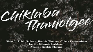 Chiklaba Thamoigee Lyrics Video || Singer : Arbin Soibam, Chitra, Ranbir Thouna || 2018 Dec