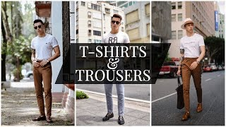 How to wear T Shirts and Trousers the RIGHT Way    Men's fashion lookbook 2018