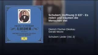 Schubert: Hoffnung D 637 - Es reden und träumen die Menschen viel