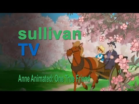 SullivanTV: One True Friend (Anne Animated)
