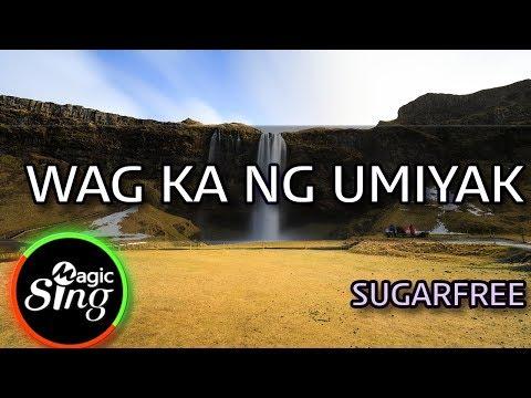 [MAGICSING Karaoke] SUGARFREE_WAG KA NG UMIYAK Karaoke | Tagalog