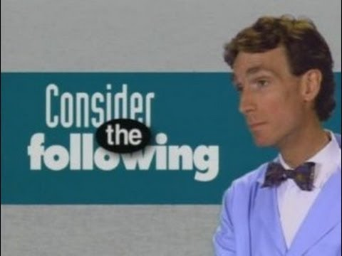 Bill Nye: Consider The Following