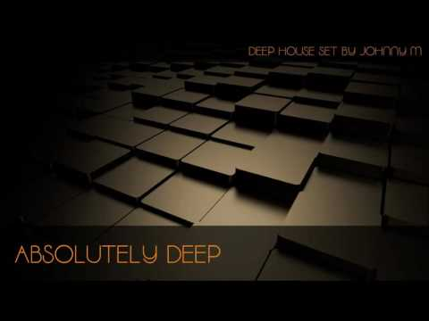 Absolutely Deep | Deep House Set | 2016 Mixed By Johnny M