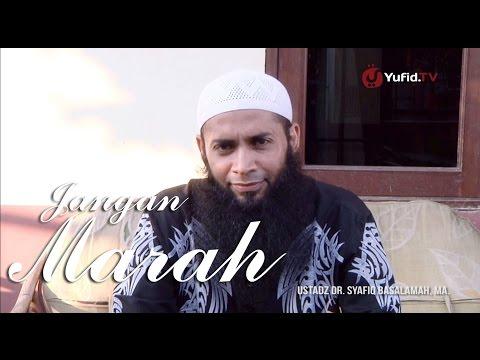 Nasihat Islami: Jangan Marah - Ustadz Dr. Syafiq Basalamah, M.A.