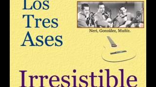 Los Tres Ases:  Irresistible - (letra y acordes)