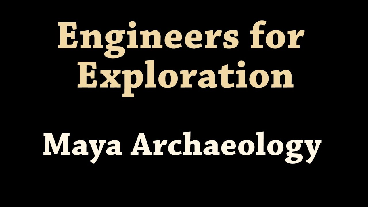 UCSD Engineers for Exploration - Maya Archaeology Overview