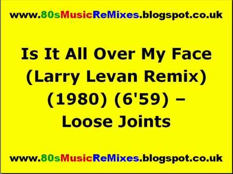 Is It All Over My Face (Larry Levan Remix) - Loose Joints | Paradise Garage Classics | 80s Club Mix