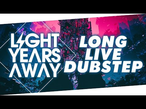 Light Years Away - Long Live Dubstep
