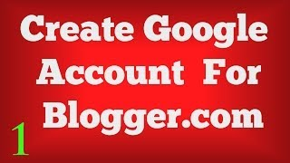 How To Create an Gmail or Google Account Free For Blogger.com