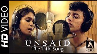 Unsaid - The Title Song | Arnab Chatterjee's Unsaid | Rohan Basu | Ria D'Abreo | Sayak Roy