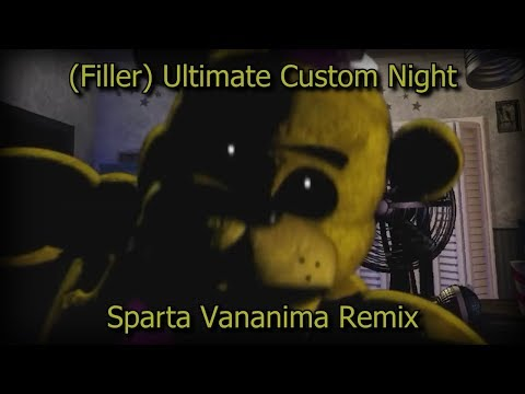 (Filler) Ultimate Custom Night - Sparta Vananima Remix