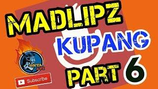 Kumpulan Madlipz Kupang Part 6