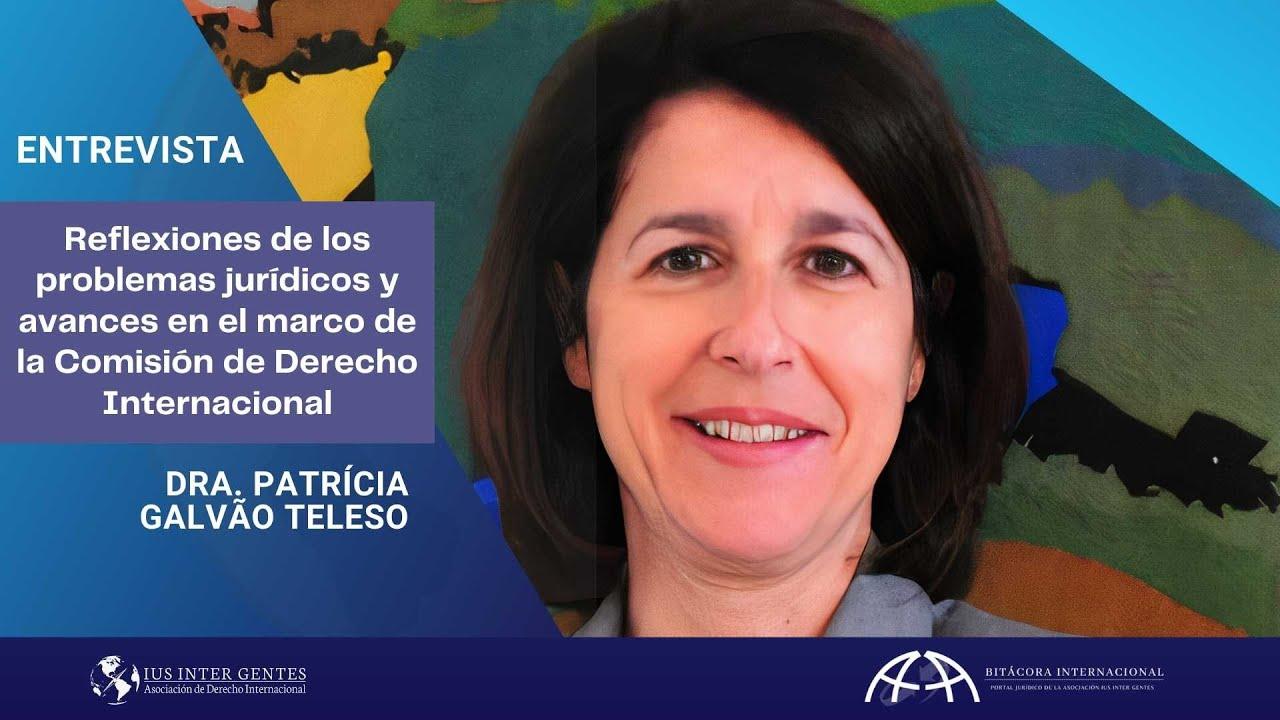 Reflexiones de los problemas jurídicos y avances en el marco de la CDI - Dra. Patricia Galvao Teles