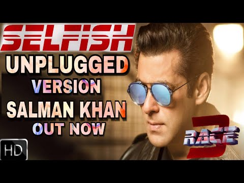 Race 3 | Selfish Song Unplugged Version By Salman Khan, Atif Aslam, Iulia Vantur, Race 3 Songs