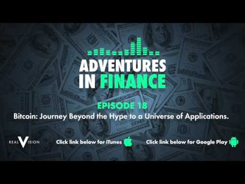 Adventures in Finance Episode 18 - Bitcoin: Journey Beyond the Hype to a Universe of Applications