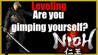 Nioh - Leveling, Are you Gimping Yourself?