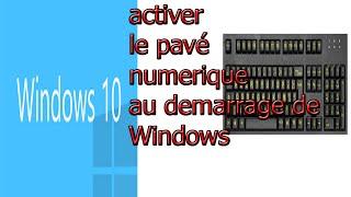 Windows 10 activer le pavé numerique au demarrage