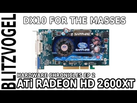 ATi Radeon HD 2600 XT - Hardware Chronicles Ep 2 - DX10 For The Masses