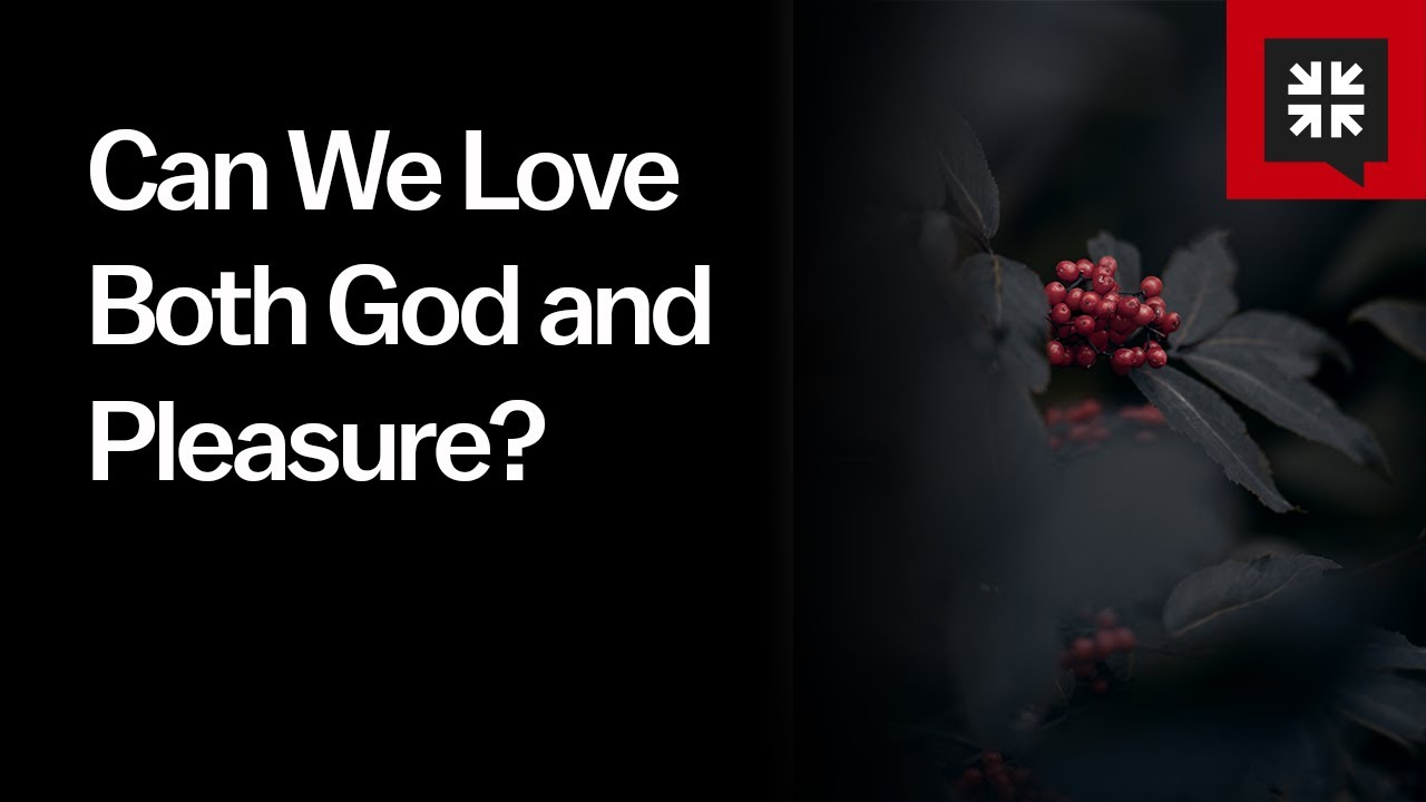 Can We Love Both God and Pleasure?