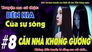 CĂN NHÀ KHÔNG GƯƠNG -TRUYỆN MA  CÓ THẬT BÊN KIA CỦA SỰ SỐNG TẬP 8 - Live stream Quàng A Tũn