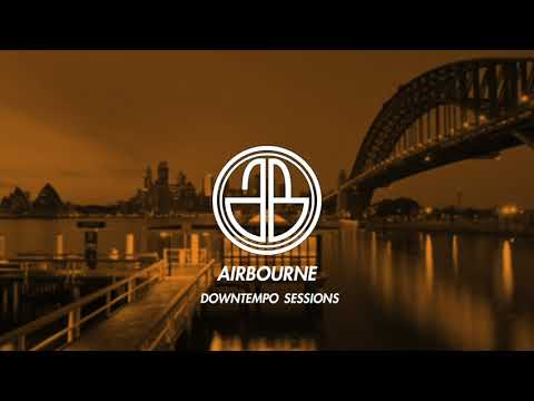 Airbourne Sessions #4 - Downtempo Chill Out Mix by Munk