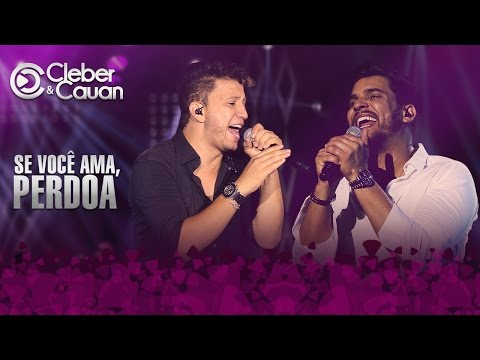 Cleber e Cauan - Se Você Ama, Perdoa (DVD ao vivo em Brasília)