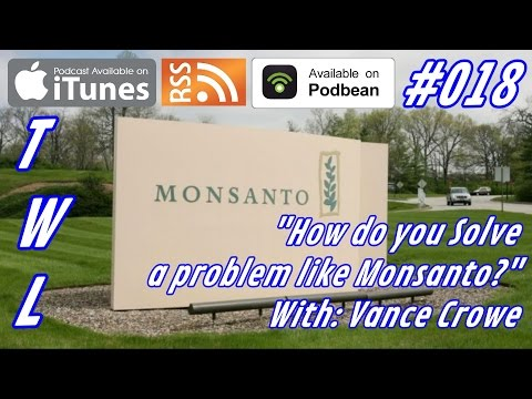 "#018 - ""How do you Solve a Problem like #Monsanto ?"" with Vance Crowe"