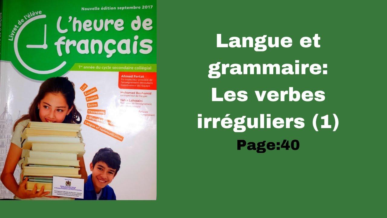 Langue Et Grammaire Les Verbes Irreguliers 1 Page 40 1ere Annee College L Heure De Francais Youtube