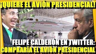 🔴¡FELIPE CALDERON COMPRARIA AVION PRESIDENCIAL! TUITEA: LO QUIERE DE VUELTA - ESTADISTICA POLITICA