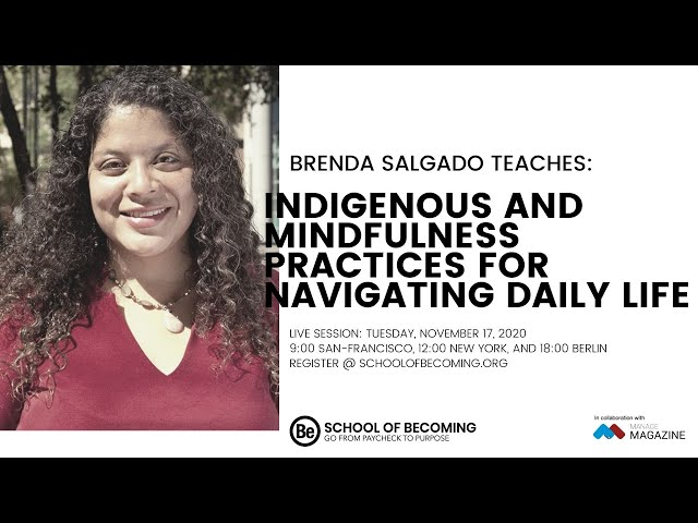 Indigenous and Mindfulness Practices for Navigating Daily Life with Brenda Salgado