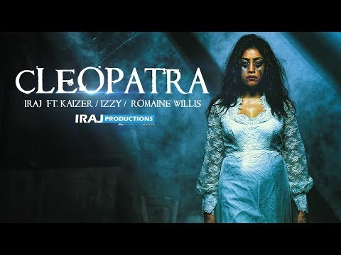 IRAJ - Cleopatra Ft. Kaizer | Izzy | Romaine Willis
