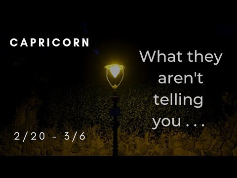 CAPRICORN: What they aren't telling you . . . 2/20 - 3/6