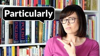 Particularly– też unikasz tego słowa? | Po Cudzemu #183
