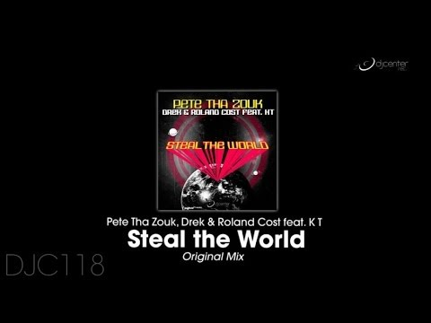 Pete Tha Zouk, Drek, Roland Cost  Ft. K T - Steal The World (Extended Mix)