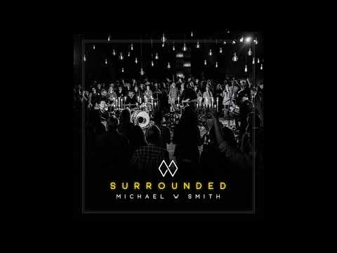 Michael W. Smith - Surrounded (Fight My Battles) (Live)