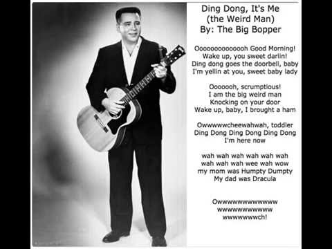 Ding Dong, It's Me (The weird man) -  The Big Bopper