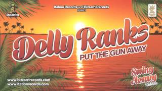 DELLY RANKS - PUT THE GUN AWAY - SWING HEAVY RIDDIM (BIZZARRI/ITATION)
