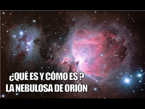 ¿Qué es y Cómo es? - La Nebulosa de Orión