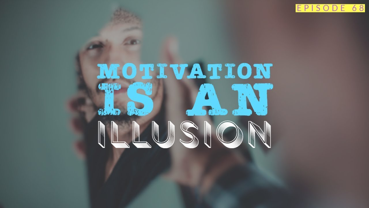 68| Motivation Is An Illusion 1