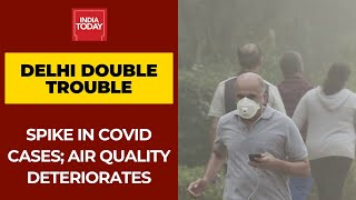 Delhi Records Biggest Covid Spike; Air Quality Deteriorates Due To Rising Air Pollution