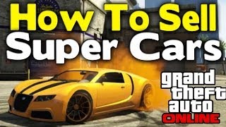 "GTA Online - HOW TO SELL ""SUPER CARS"" ($15 Million/Hour Money Glitch) [GTA V Multiplayer]"