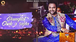 Ghunghat Chakk O Sajna (Lakhwinder Wadali) Mp3 Song Download