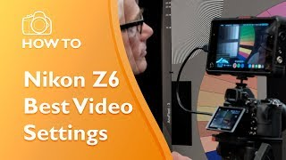 Nikon Z6 Best Video Settings